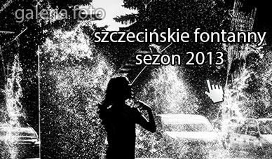 Szczecin. Fotoreportaż. SEZON 2013. Szczecińskie fontanny w obiektywie [aktualizacja 21.05.2013]
