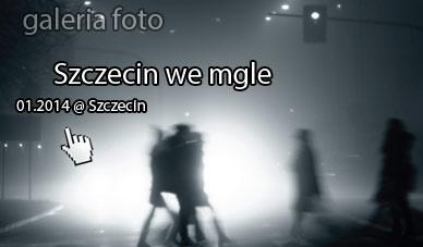 Szczecin. Fotoreportaż. Szczecin we mgle. Styczeń 2014