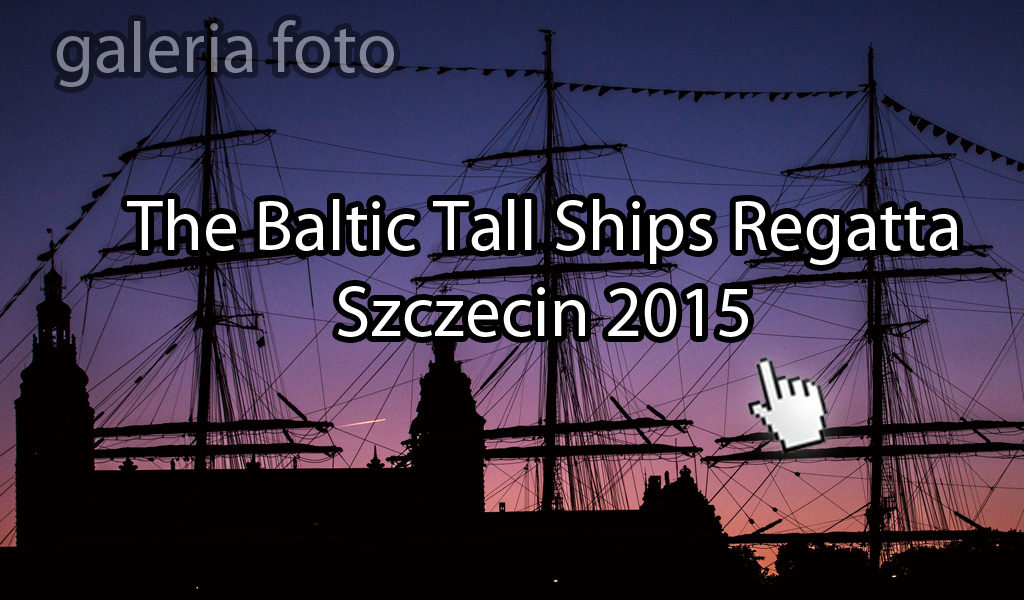 Szczecin. FOTOREPORTAŻ. 10-16.06.2015. The Baltic Tall Ships Regatta 2015 @ Szczecin