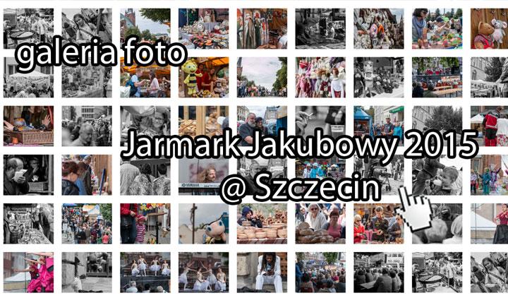 Szczecin. FOTOREPORTAŻ. 24-26.07.2015. Jarmark Jakubowy 2015 @ Szczecin