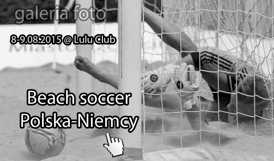 Szczecin. FOTOREPORTAŻ. 08-09.08. 2015. Beach Soccer Polska-Niemcy @ Tor Kolarski