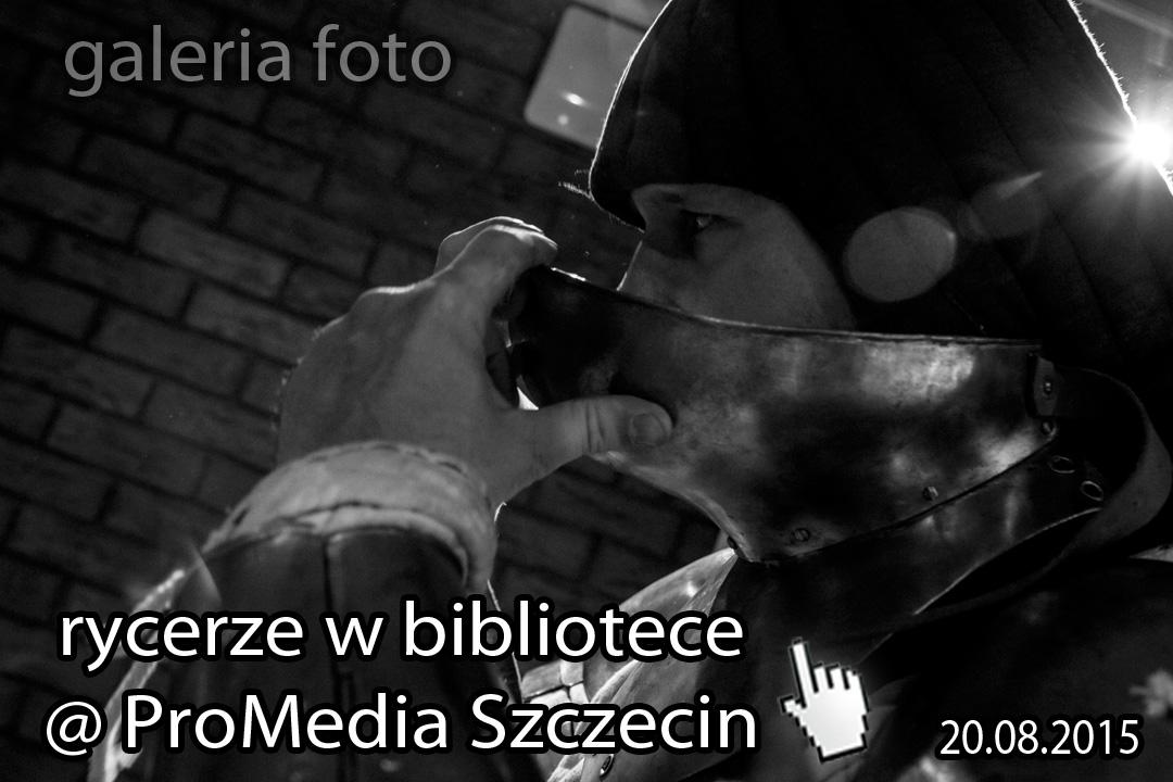Szczecin. miniFOTOREPORTAŻ. 20.08.2015. Aneksja biblioteki przez zakon rycerski @ ProMedia