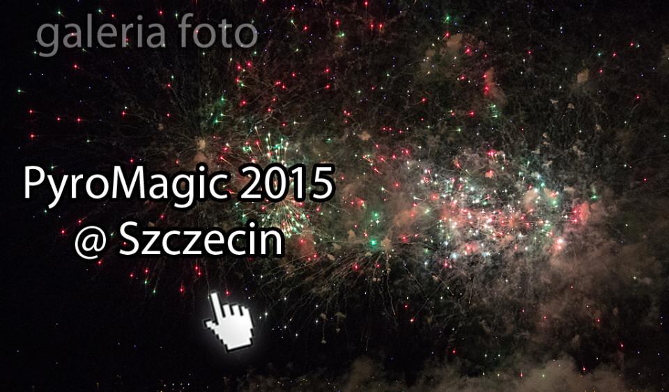 Szczecin. FOTOREPORTAŻ. 07-08.08. 2015. Festiwal fajerwerków PYROMAGIC 2015 @ Wały Chrobrego