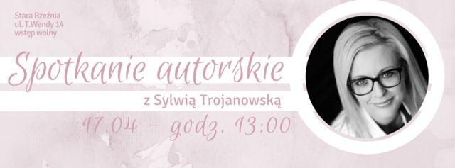 17.04.2016 spotkanie autorskie z Sylwią Trojanowską, Stara Rzeźnia