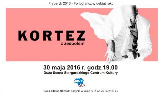 ARCHIWUM. Stargard. Koncerty. 30.05.2016. Kortez z zespołem @ Stargardzkie Centrum Kultury