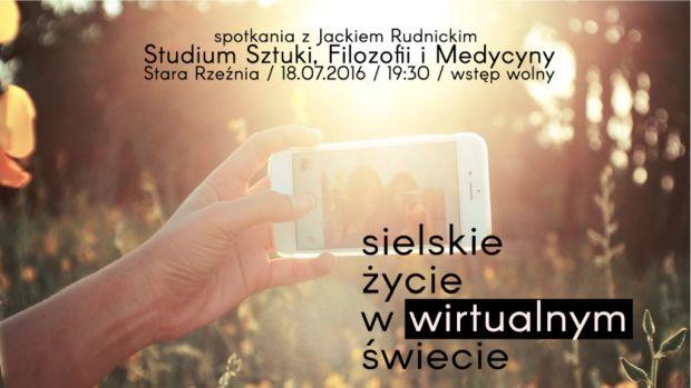 ARCHIWUM. Szczecin. Imprezy. 18.07.2016. Sielskie życie w wirtualnym świecie – spotkanie z Jackiem Rudnickim @ Stara Rzeźnia