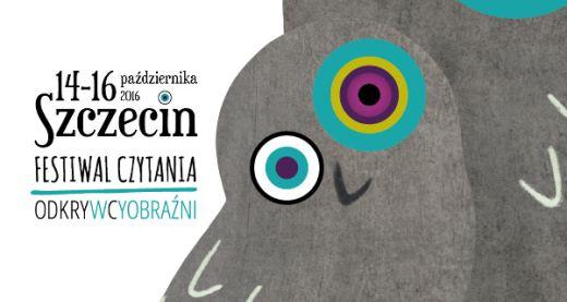 """ARCHIWUM. Szczecin. Imprezy. Wydarzenia. 14-17.10.2016. Festiwal Czytania """"Odkrywcy Wyobraźni"""""""