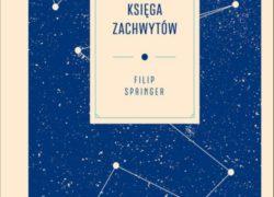 Księga zachwytów, Filip Springer