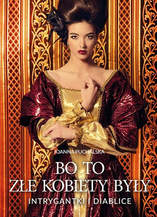 Joanna Puchalska, Bo to złe kobiety były. Intrygantki i diablice