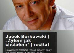 """19.01.2019 """"Żyłem jak chciałem"""" recital Jacka Borkowskiego w Szczecinie"""