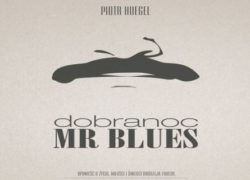 Piotr Hugel, Dobranoc Mr Blues
