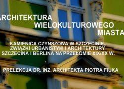 Architektura Szczecina – wykład Piotra Fiuka