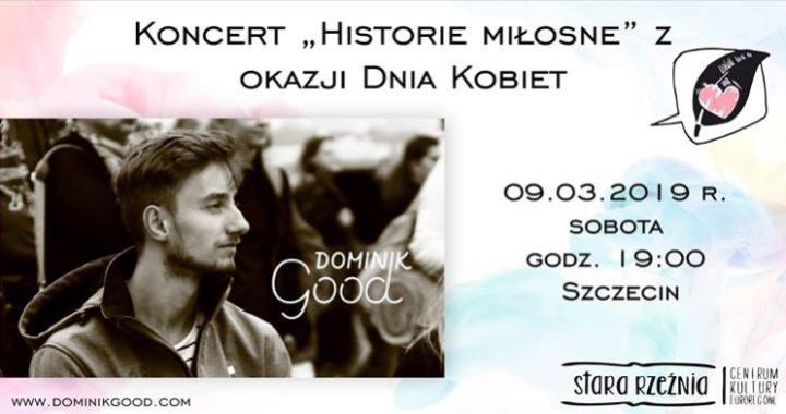 ARCHIWUM. Szczecin. Koncerty. 09.03.2019. Dominik Good koncert z okazji Dnia Kobiet  @ Stara Rzeźnia