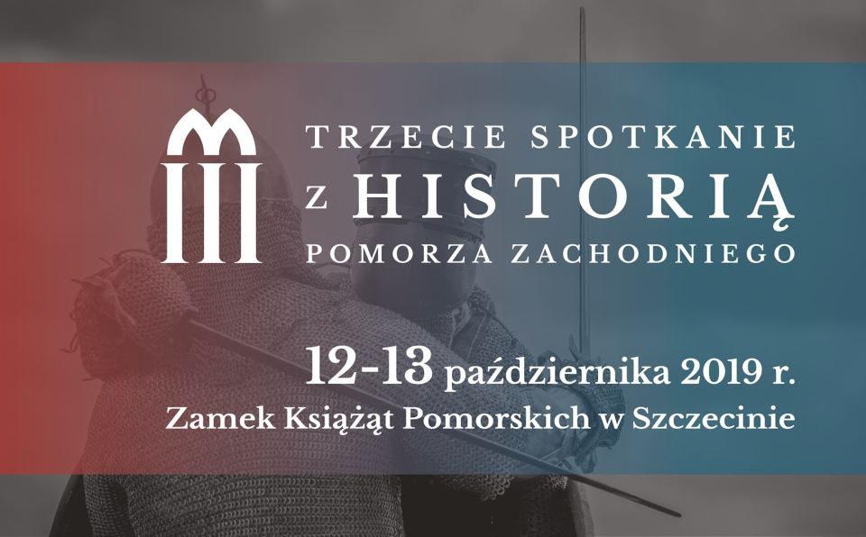 12-13 października 2019 PROGRAM Trzecie Spotkanie z Historią Pomorza Zachodniego, Zamek Książąt Pomorskich