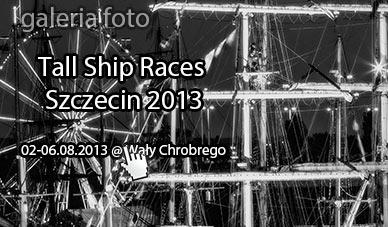 Szczecin. Fotoreportaż. Finał Regat Wielkich Żaglowców – The Tall Ship Races 2013 w obiektywie [02-06.08.2013 Szczecin]